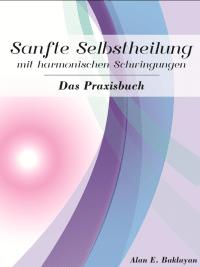 Sanfte Selbstheilung mit harmonischen Schwingungen von Alan E. Baklayan
